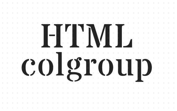 关于HTML colgroup标签的用法你知道哪些?colgroup用法和col的详细介绍